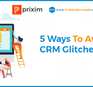 5 Ways To Avoid Forex CRM Glitches, Easily!