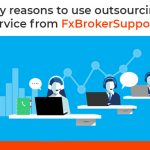 Key reasons to use outsourcing service from FxBrokerSupport